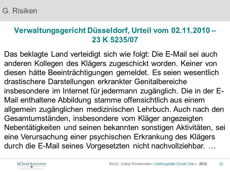 65 RA Dr. Volker Römermann – Haftungsfalle Social Web – 2012 Verwaltungsgericht Düsseldorf, Urteil vom 02.11.2010 – 23 K 5235/07 G. Risiken Das beklag