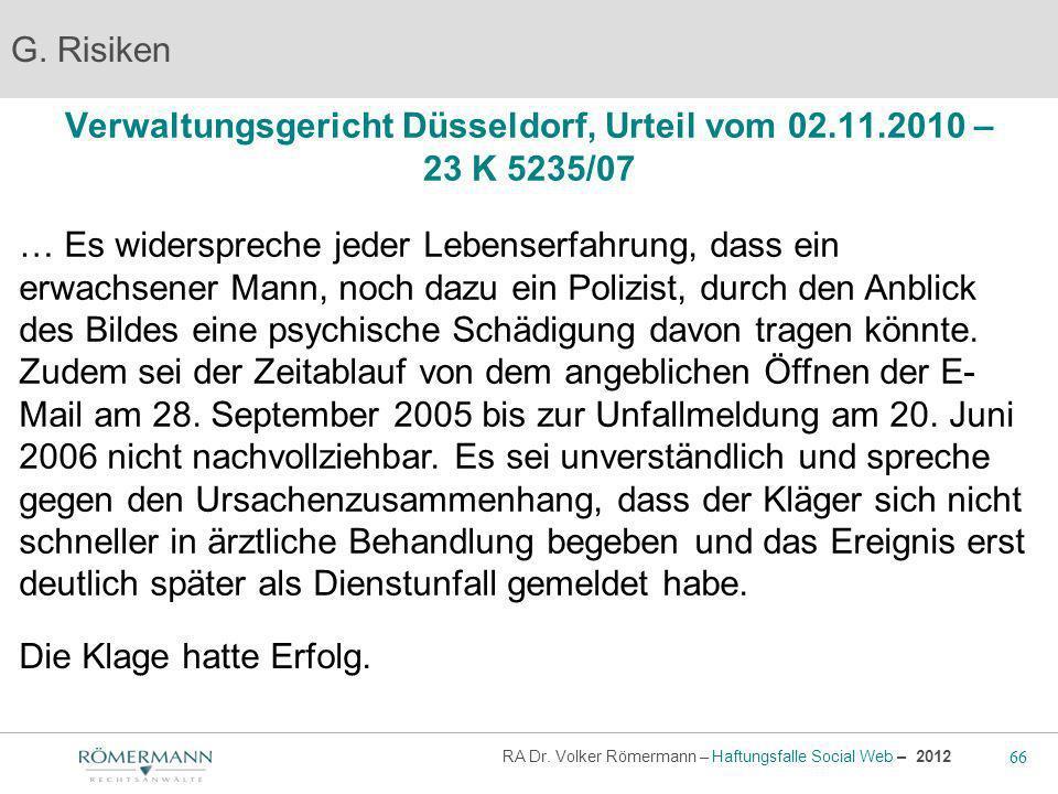 66 RA Dr. Volker Römermann – Haftungsfalle Social Web – 2012 Verwaltungsgericht Düsseldorf, Urteil vom 02.11.2010 – 23 K 5235/07 G. Risiken … Es wider