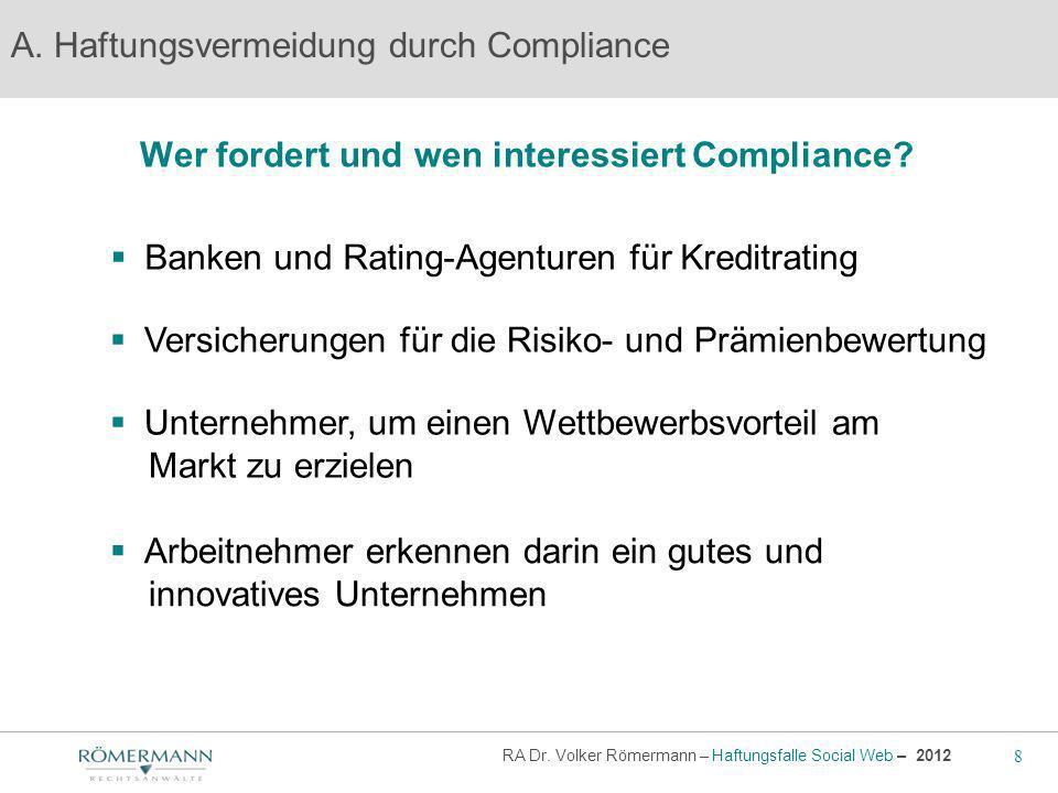 8 RA Dr. Volker Römermann – Haftungsfalle Social Web – 2012 Wer fordert und wen interessiert Compliance? A. Haftungsvermeidung durch Compliance Banken