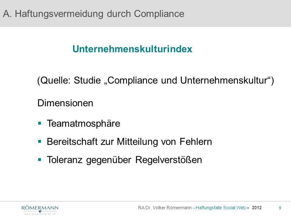 9 RA Dr. Volker Römermann – Haftungsfalle Social Web – 2012 Unternehmenskulturindex A. Haftungsvermeidung durch Compliance Dimensionen (Quelle: Studie