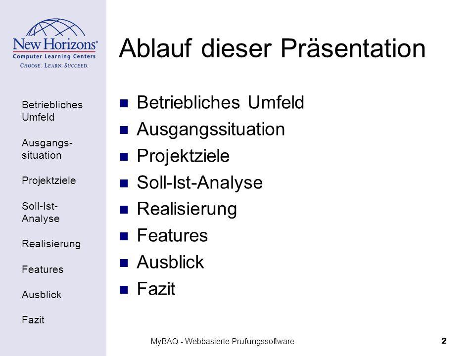 Betriebliches Umfeld Ausgangs- situation Projektziele Soll-Ist- Analyse Realisierung Features Ausblick Fazit MyBAQ - Webbasierte Prüfungssoftware2 Abl