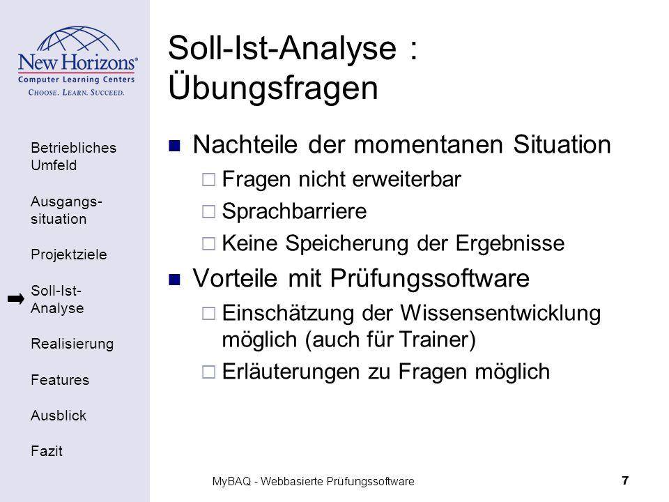 Betriebliches Umfeld Ausgangs- situation Projektziele Soll-Ist- Analyse Realisierung Features Ausblick Fazit MyBAQ - Webbasierte Prüfungssoftware7 Sol