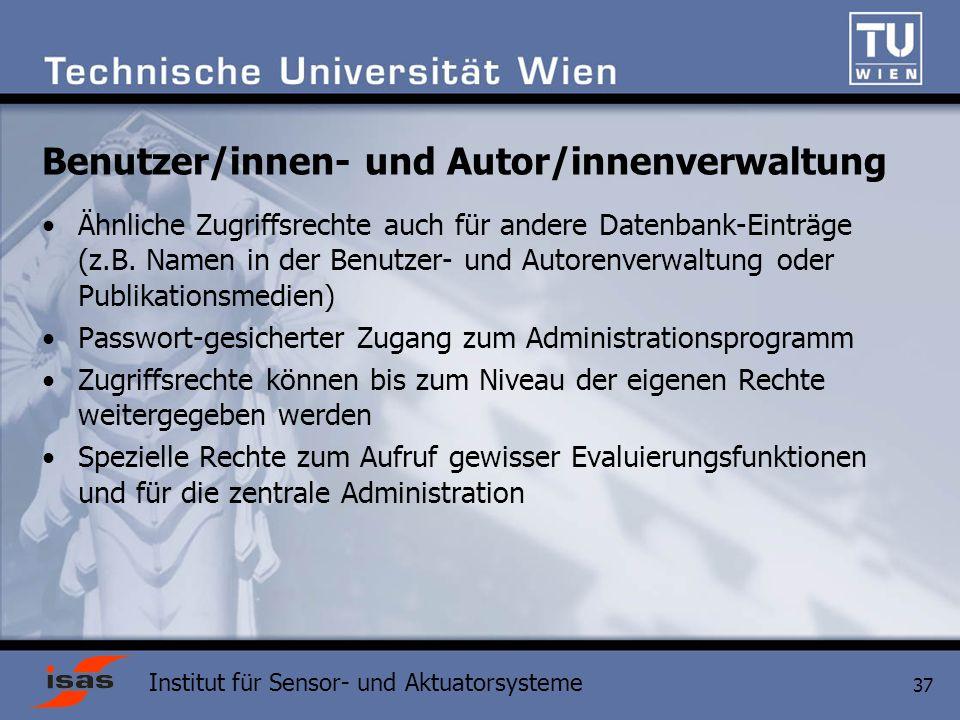 Institut für Sensor- und Aktuatorsysteme 37 Benutzer/innen- und Autor/innenverwaltung Ähnliche Zugriffsrechte auch für andere Datenbank-Einträge (z.B.