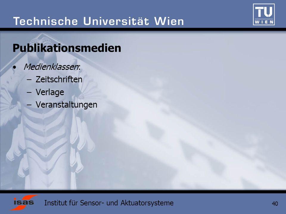 Institut für Sensor- und Aktuatorsysteme 40 Publikationsmedien Medienklassen: –Zeitschriften –Verlage –Veranstaltungen