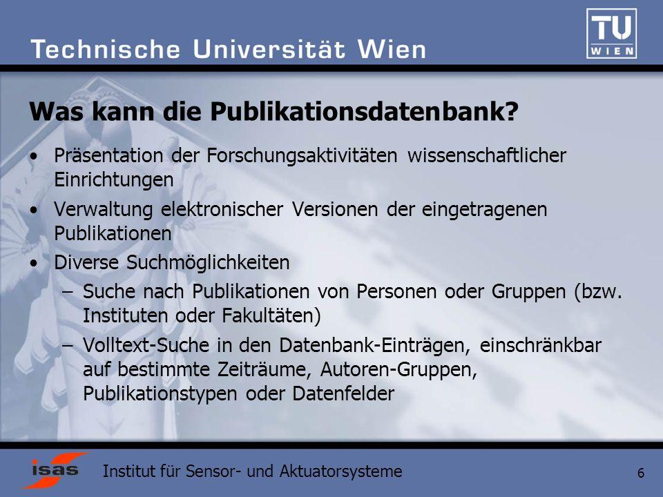 Institut für Sensor- und Aktuatorsysteme 6 Was kann die Publikationsdatenbank.