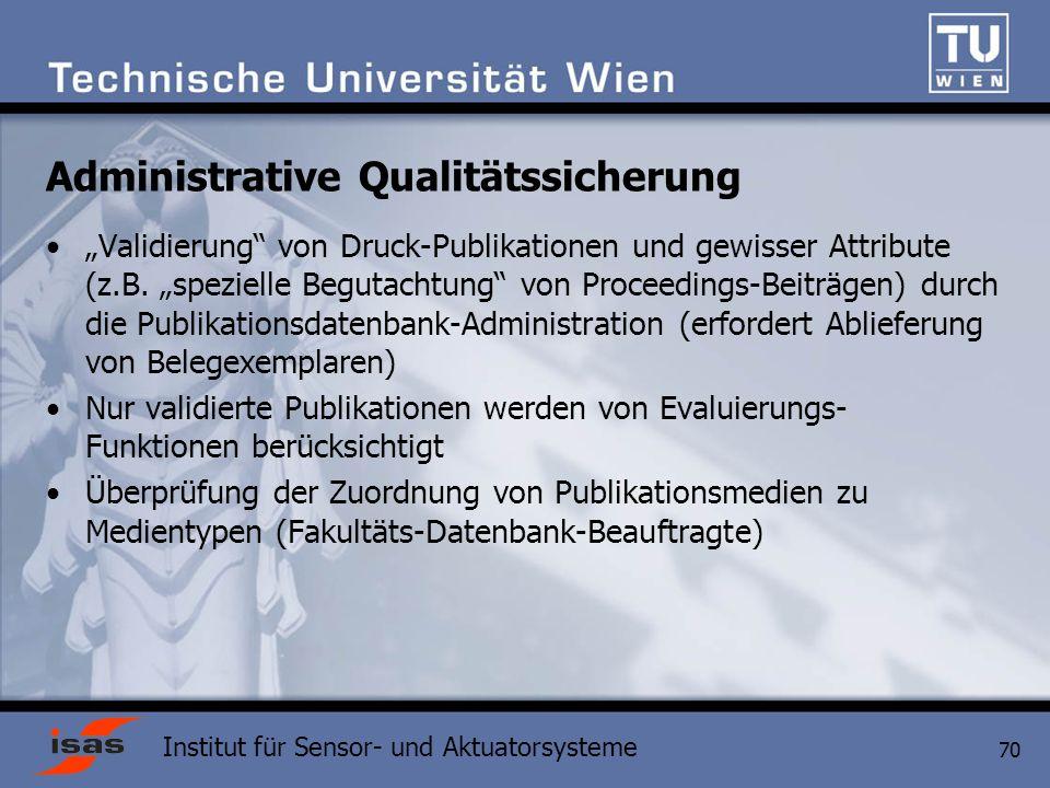Institut für Sensor- und Aktuatorsysteme 70 Administrative Qualitätssicherung Validierung von Druck-Publikationen und gewisser Attribute (z.B.