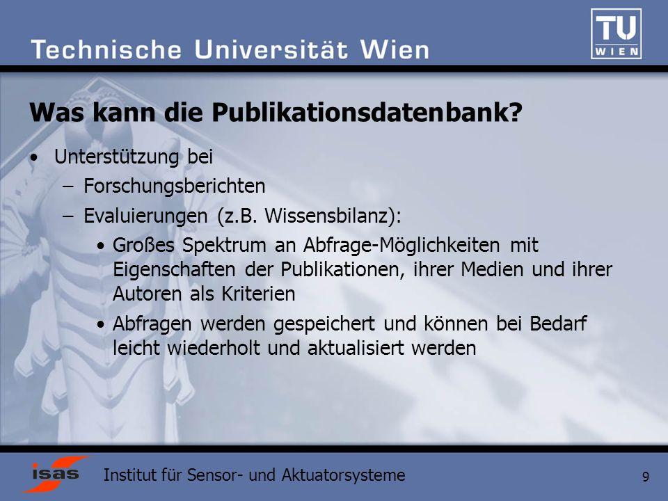 Institut für Sensor- und Aktuatorsysteme 9 Was kann die Publikationsdatenbank.