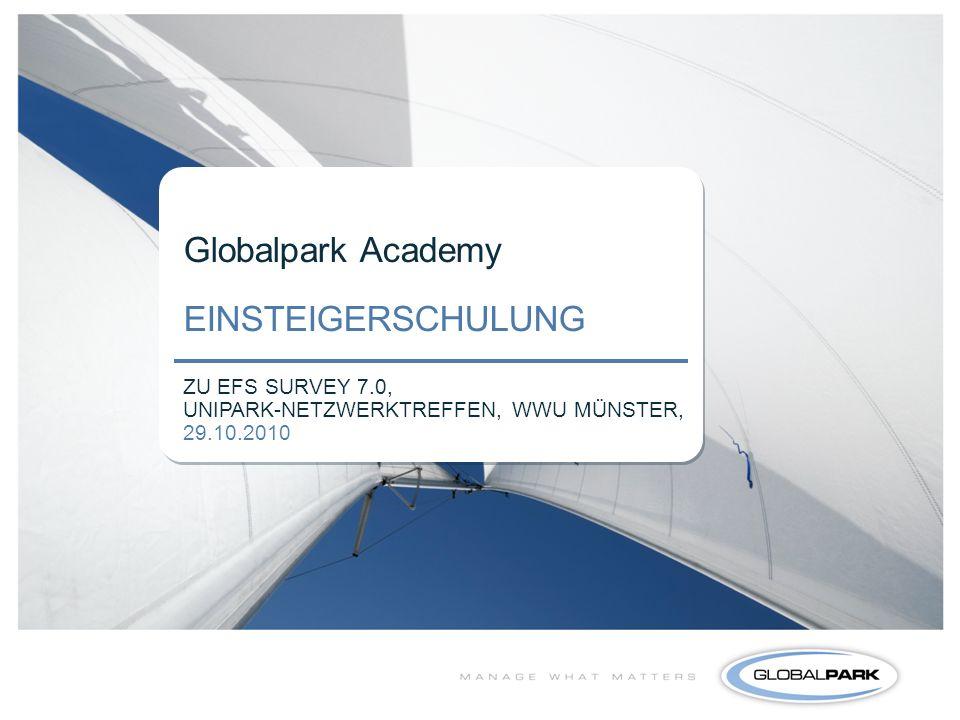 1 Globalpark Academy EINSTEIGERSCHULUNG ZU EFS SURVEY 7.0, UNIPARK-NETZWERKTREFFEN, WWU MÜNSTER, 29.10.2010