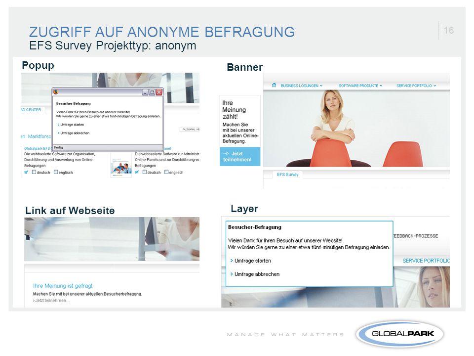16 Link auf Webseite Popup Layer Banner EFS Survey Projekttyp: anonym ZUGRIFF AUF ANONYME BEFRAGUNG