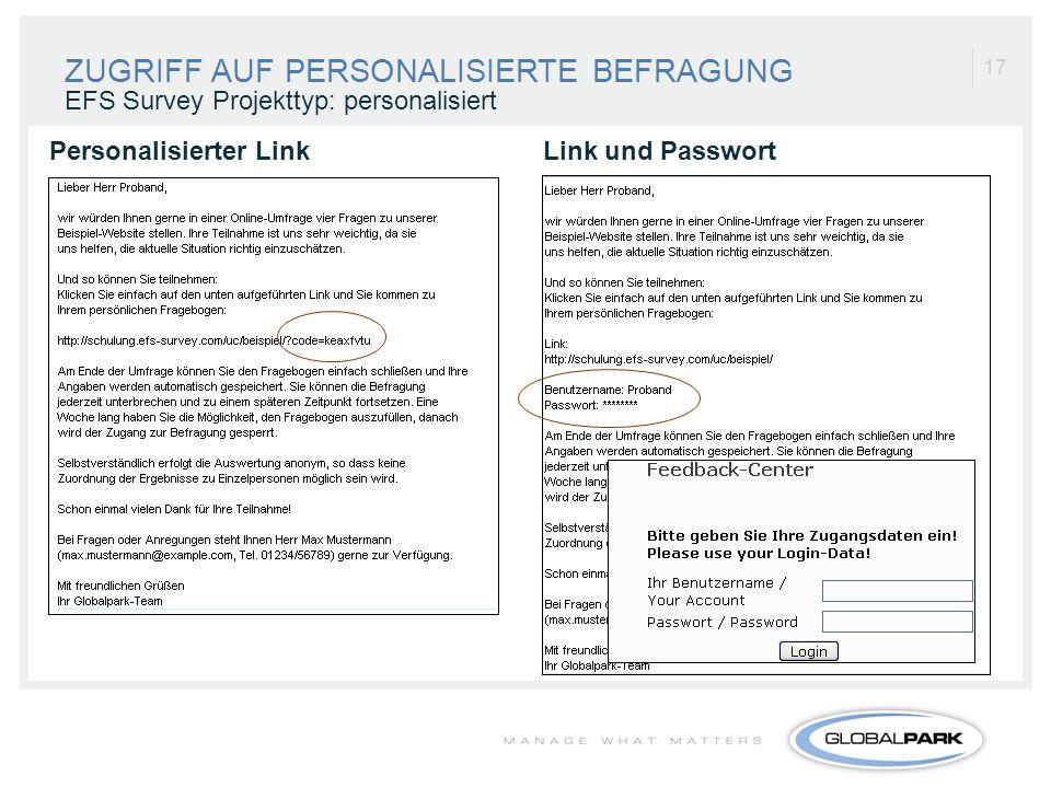 17 EFS Survey Projekttyp: personalisiert Personalisierter Link Link und Passwort ZUGRIFF AUF PERSONALISIERTE BEFRAGUNG
