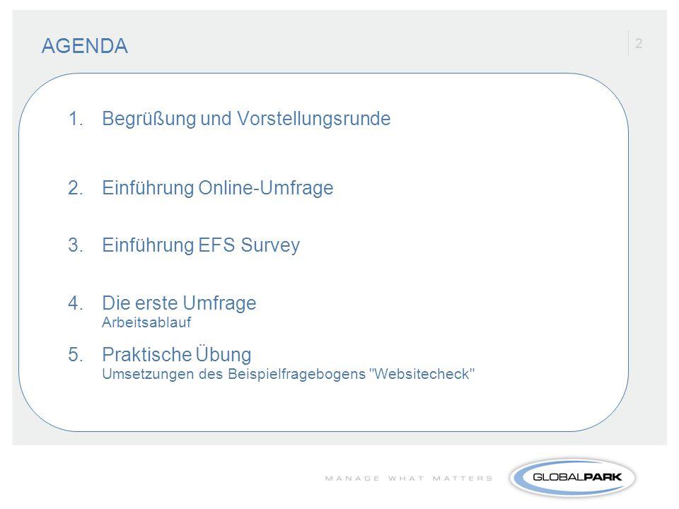 22 AGENDA 1.Begrüßung und Vorstellungsrunde 2.Einführung Online-Umfrage 3.Einführung EFS Survey 4.Die erste Umfrage Arbeitsablauf 5.Praktische Übung U