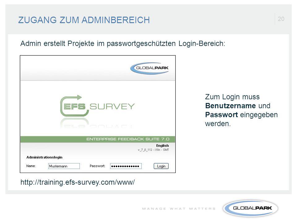 20 ZUGANG ZUM ADMINBEREICH Admin erstellt Projekte im passwortgeschützten Login-Bereich: Zum Login muss Benutzername und Passwort eingegeben werden. h