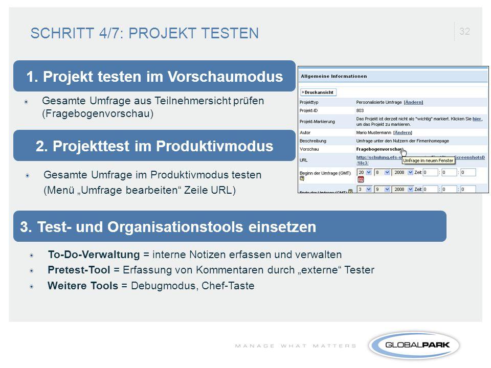 32 Gesamte Umfrage aus Teilnehmersicht prüfen (Fragebogenvorschau) Gesamte Umfrage im Produktivmodus testen (Menü Umfrage bearbeiten Zeile URL) To-Do-