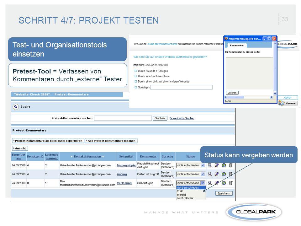 33 Pretest-Tool = Verfassen von Kommentaren durch externe Tester Test- und Organisationstools einsetzen Status kann vergeben werden SCHRITT 4/7: PROJE
