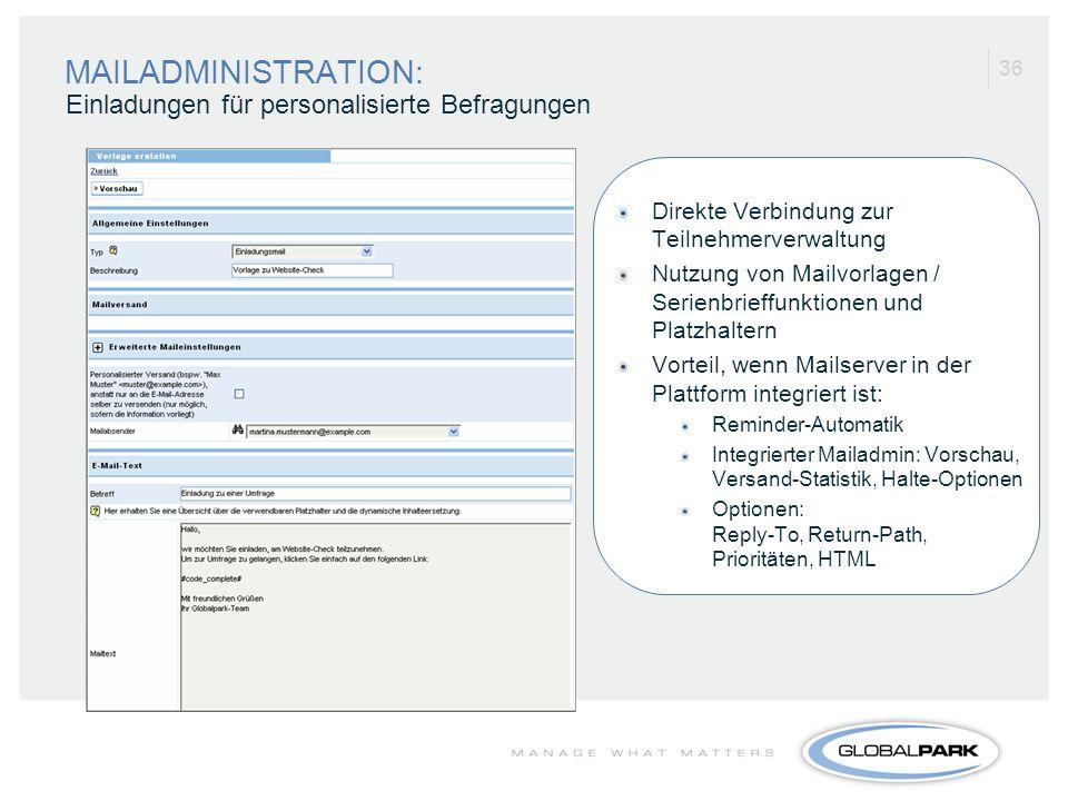 36 MAILADMINISTRATION: Direkte Verbindung zur Teilnehmerverwaltung Nutzung von Mailvorlagen / Serienbrieffunktionen und Platzhaltern Vorteil, wenn Mai