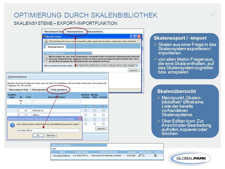 47 OPTIMIERUNG DURCH SKALENBIBLIOTHEK SKALENSYSTEME – EXPORT-/IMPORTFUNKTION Skalenexport / -import Skalen aus einer Frage in das Skalensystem exporti