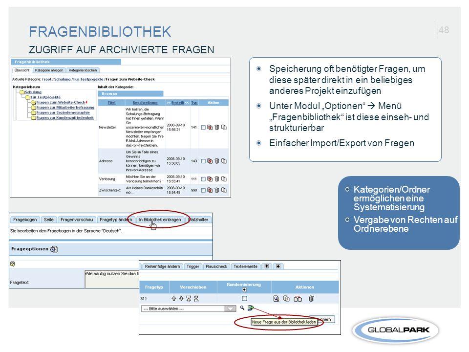 48 FRAGENBIBLIOTHEK ZUGRIFF AUF ARCHIVIERTE FRAGEN Kategorien/Ordner ermöglichen eine Systematisierung Vergabe von Rechten auf Ordnerebene Speicherung