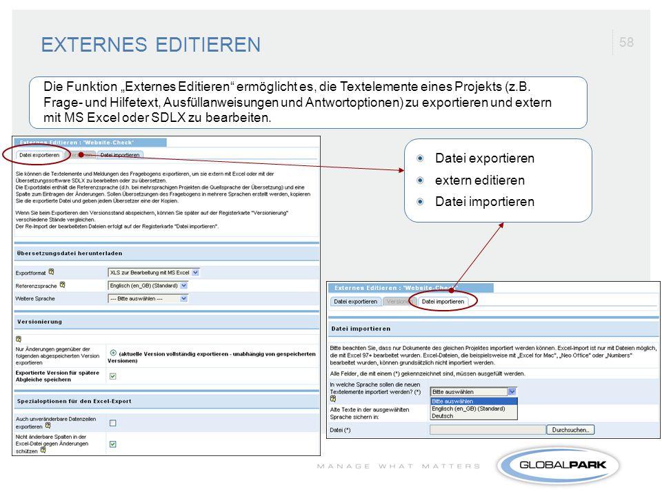 58 EXTERNES EDITIEREN Datei exportieren extern editieren Datei importieren Die Funktion Externes Editieren ermöglicht es, die Textelemente eines Proje