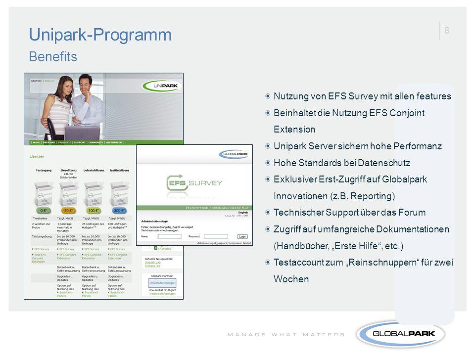 8 Unipark-Programm Benefits Nutzung von EFS Survey mit allen features Beinhaltet die Nutzung EFS Conjoint Extension Unipark Server sichern hohe Perfor