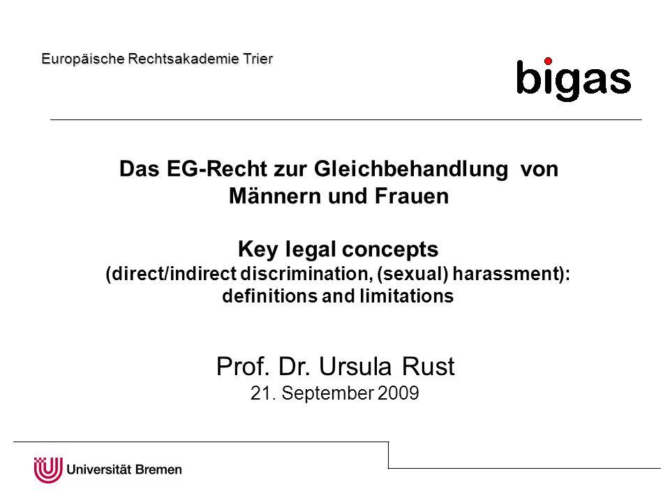 Das EG-Recht zur Gleichbehandlung von Männern und Frauen Key legal concepts (direct/indirect discrimination, (sexual) harassment): definitions and limitations Prof.