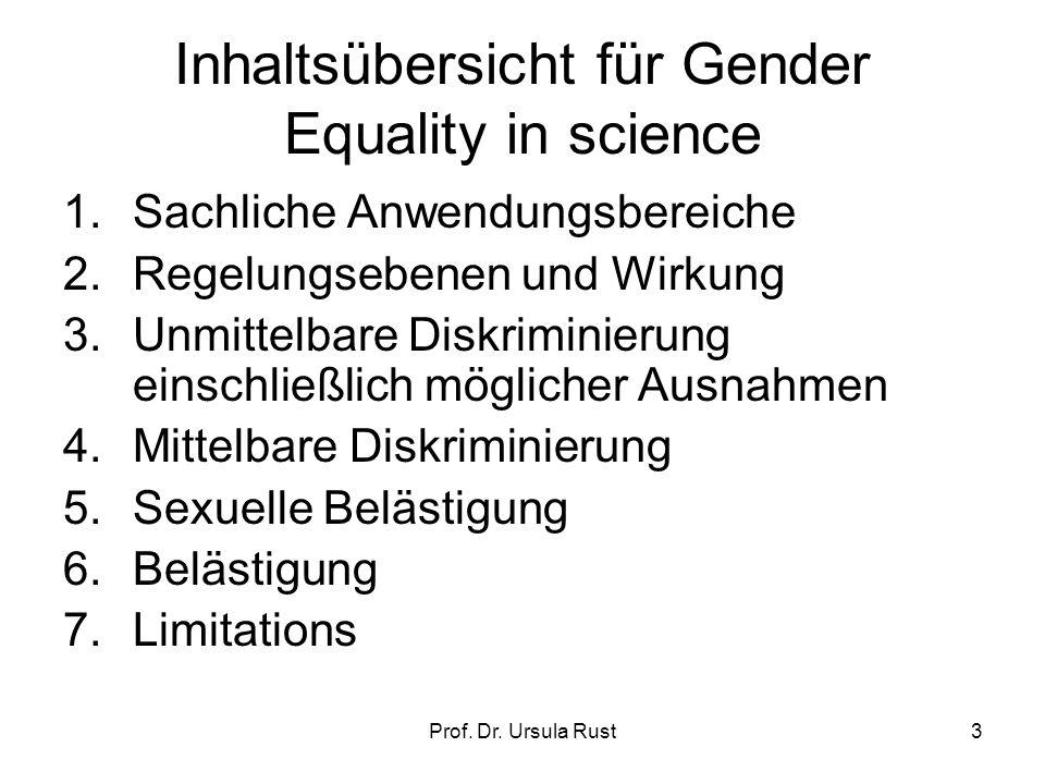 3 Inhaltsübersicht für Gender Equality in science 1.Sachliche Anwendungsbereiche 2.Regelungsebenen und Wirkung 3.Unmittelbare Diskriminierung einschließlich möglicher Ausnahmen 4.Mittelbare Diskriminierung 5.Sexuelle Belästigung 6.Belästigung 7.Limitations