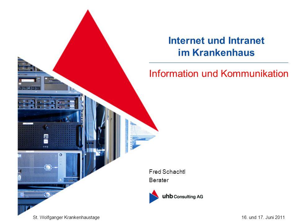 Fred Schachtl Berater Internet und Intranet im Krankenhaus St. Wolfganger Krankenhaustage16. und 17. Juni 2011 Information und Kommunikation