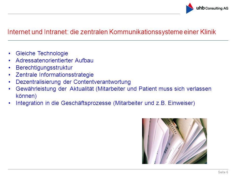 Internet und Intranet: die zentralen Kommunikationssysteme einer Klinik Seite 6 Gleiche Technologie Adressatenorientierter Aufbau Berechtigungsstruktu
