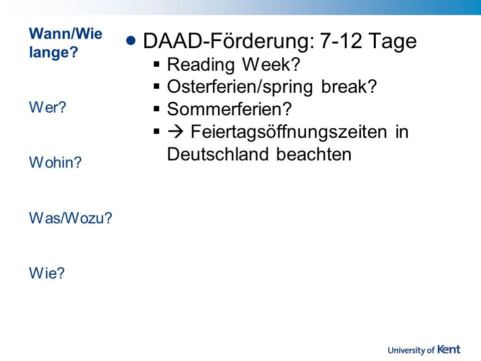 Wann/Wie lange? Wer? Wohin? Was/Wozu? Wie? DAAD-Förderung: 7-12 Tage Reading Week? Osterferien/spring break? Sommerferien? Feiertagsöffnungszeiten in