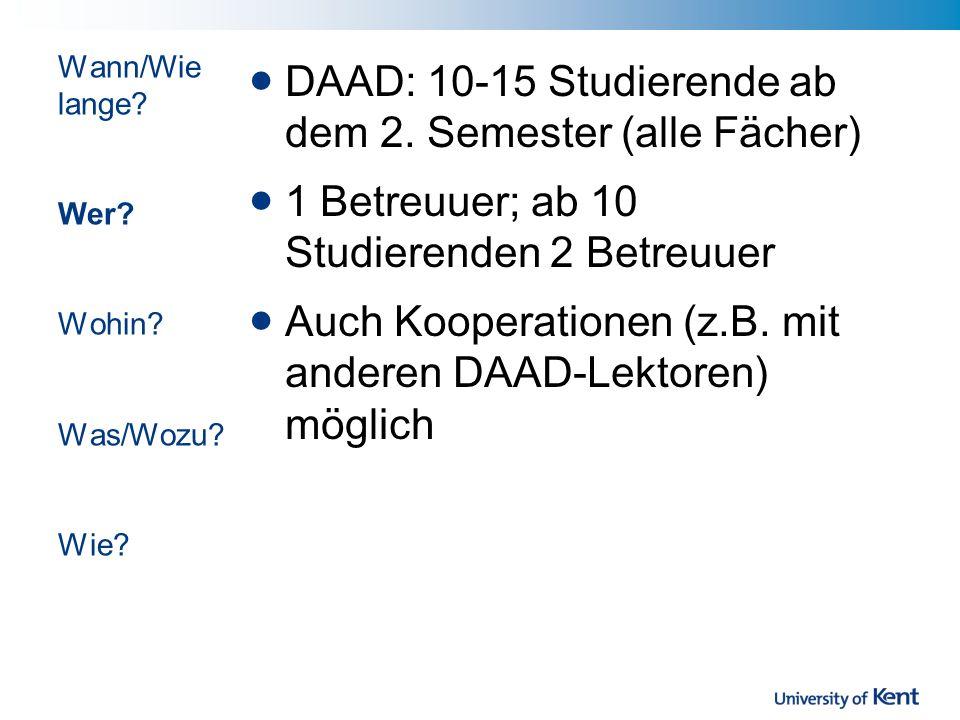 DAAD: 10-15 Studierende ab dem 2. Semester (alle Fächer) 1 Betreuuer; ab 10 Studierenden 2 Betreuuer Auch Kooperationen (z.B. mit anderen DAAD-Lektore
