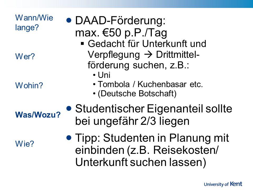 DAAD-Förderung: max. 50 p.P./Tag Gedacht für Unterkunft und Verpflegung Drittmittel- förderung suchen, z.B.: Uni Tombola / Kuchenbasar etc. (Deutsche
