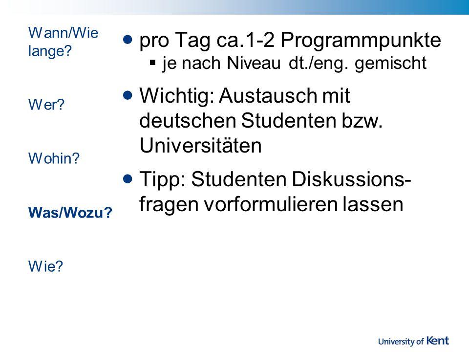 pro Tag ca.1-2 Programmpunkte je nach Niveau dt./eng. gemischt Wichtig: Austausch mit deutschen Studenten bzw. Universitäten Tipp: Studenten Diskussio