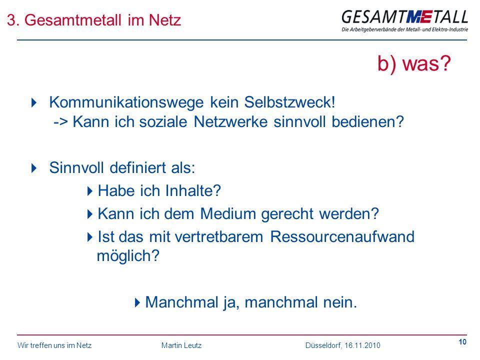 Wir treffen uns im NetzMartin Leutz Düsseldorf, 16.11.2010 10 b) was? Kommunikationswege kein Selbstzweck! -> Kann ich soziale Netzwerke sinnvoll bedi