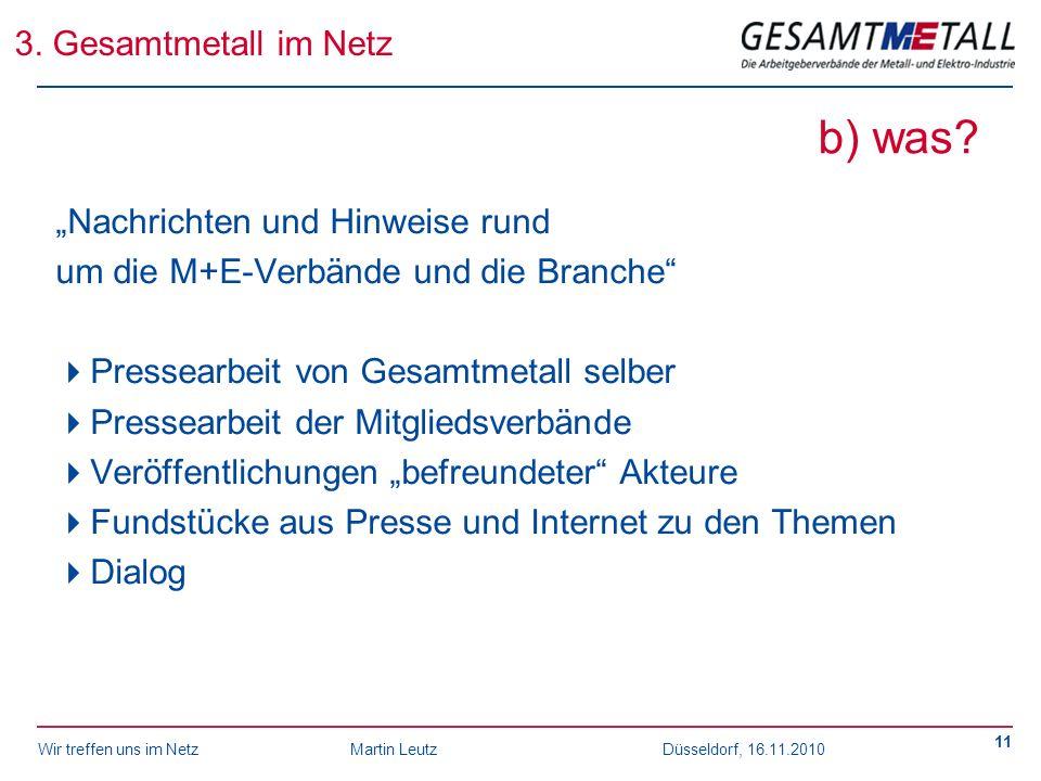 Wir treffen uns im NetzMartin Leutz Düsseldorf, 16.11.2010 11 b) was? Nachrichten und Hinweise rund um die M+E-Verbände und die Branche Pressearbeit v