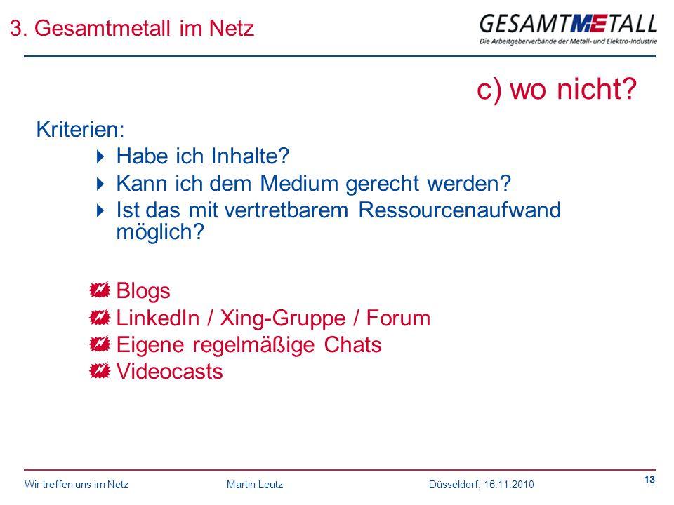 Wir treffen uns im NetzMartin Leutz Düsseldorf, 16.11.2010 13 c) wo nicht? Kriterien: Habe ich Inhalte? Kann ich dem Medium gerecht werden? Ist das mi