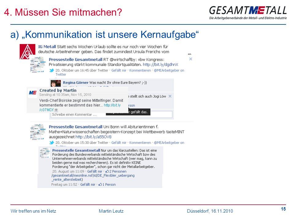 Wir treffen uns im NetzMartin Leutz Düsseldorf, 16.11.2010 15 a) Kommunikation ist unsere Kernaufgabe 4. Müssen Sie mitmachen?