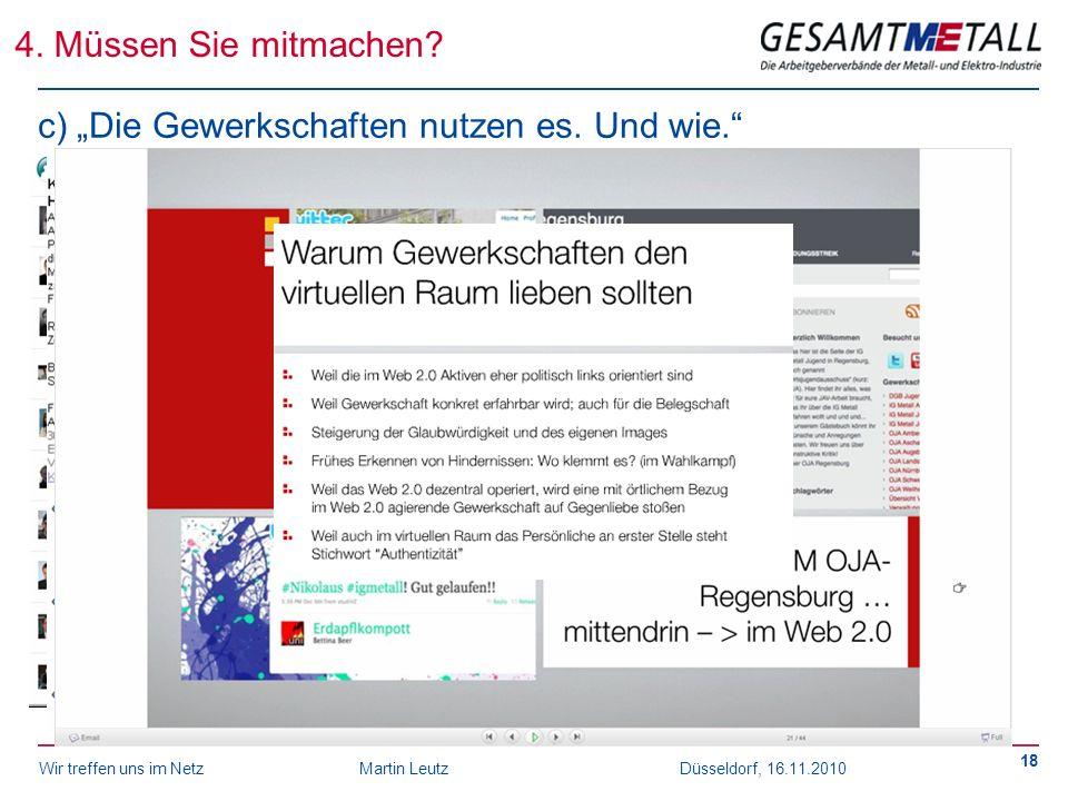 Wir treffen uns im NetzMartin Leutz Düsseldorf, 16.11.2010 18 c) Die Gewerkschaften nutzen es. Und wie. 4. Müssen Sie mitmachen?
