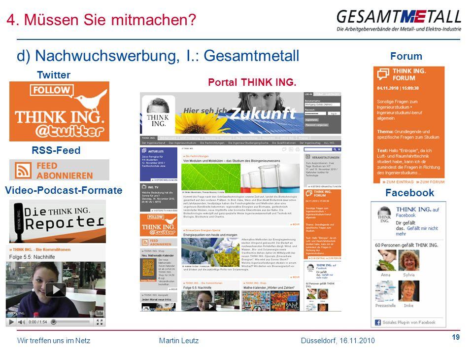 Wir treffen uns im NetzMartin Leutz Düsseldorf, 16.11.2010 19 4. Müssen Sie mitmachen? Video-Podcast-Formate Forum Facebook RSS-Feed Twitter Portal TH