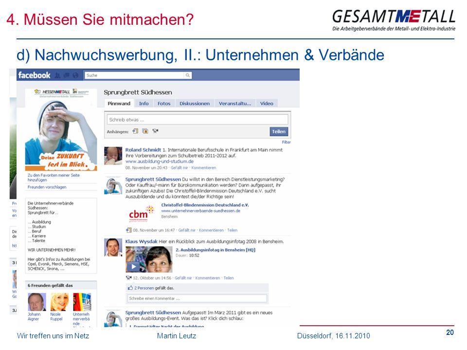 Wir treffen uns im NetzMartin Leutz Düsseldorf, 16.11.2010 20 4. Müssen Sie mitmachen? d) Nachwuchswerbung, II.: Unternehmen & Verbände