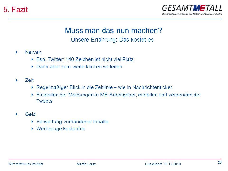 Wir treffen uns im NetzMartin Leutz Düsseldorf, 16.11.2010 23 5. Fazit Muss man das nun machen? Unsere Erfahrung: Das kostet es Nerven Bsp. Twitter: 1