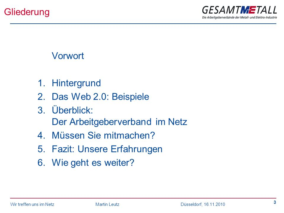 Wir treffen uns im NetzMartin Leutz Düsseldorf, 16.11.2010 3 Gliederung Vorwort 1.Hintergrund 2.Das Web 2.0: Beispiele 3.Überblick: Der Arbeitgeberver
