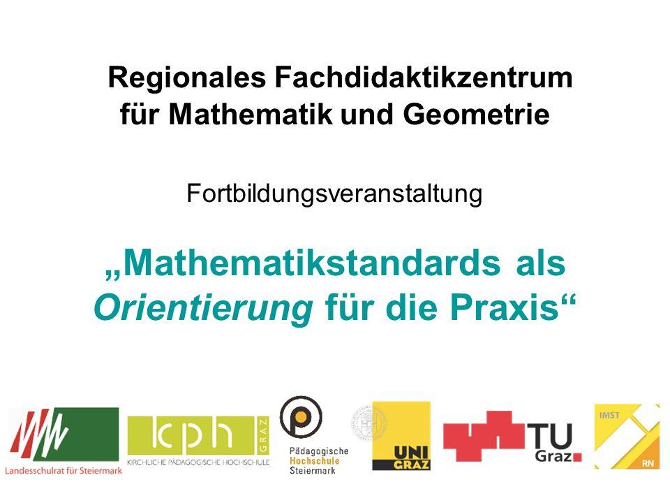Regionales Fachdidaktikzentrum für Mathematik und Geometrie Fortbildungsveranstaltung Mathematikstandards als Orientierung für die Praxis