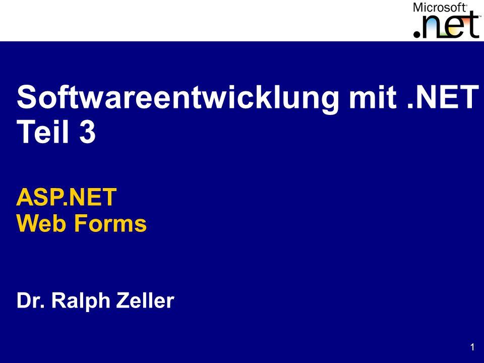 1 Softwareentwicklung mit.NET Teil 3 ASP.NET Web Forms Dr. Ralph Zeller