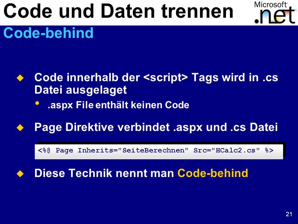 21 Code innerhalb der Tags wird in.cs Datei ausgelaget.aspx File enthält keinen Code Page Direktive verbindet.aspx und.cs Datei Diese Technik nennt man Code-behind Code und Daten trennen Code-behind