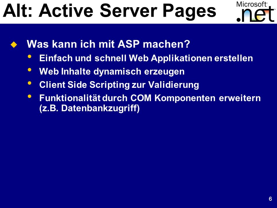 6 Alt: Active Server Pages Was kann ich mit ASP machen.