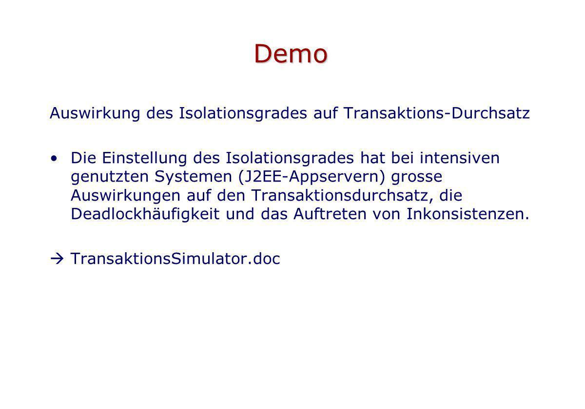 Demo Auswirkung des Isolationsgrades auf Transaktions-Durchsatz Die Einstellung des Isolationsgrades hat bei intensiven genutzten Systemen (J2EE-Appse