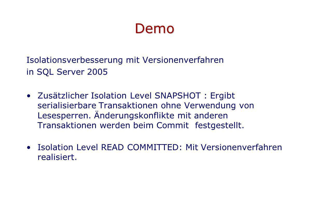 Demo Isolationsverbesserung mit Versionenverfahren in SQL Server 2005 Zusätzlicher Isolation Level SNAPSHOT : Ergibt serialisierbare Transaktionen ohn