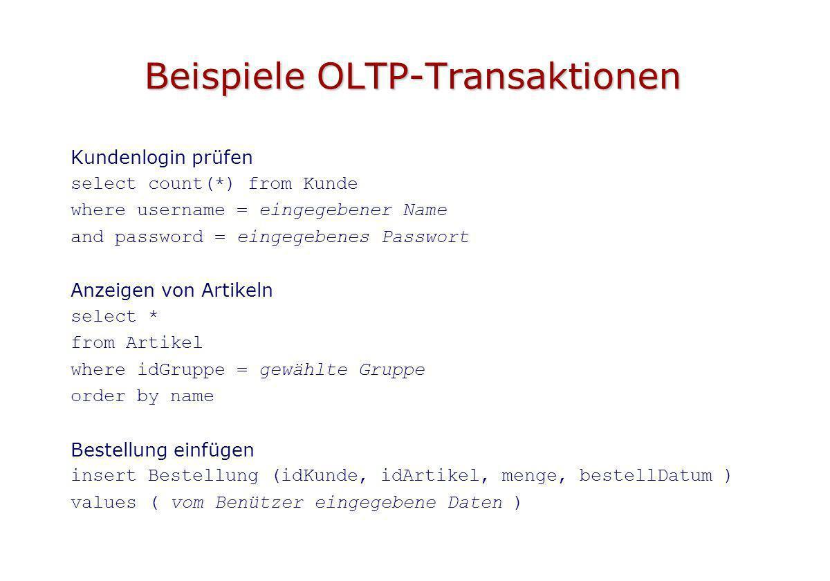 Beispiele OLTP-Transaktionen Kundenlogin prüfen select count(*) from Kunde where username = eingegebener Name and password = eingegebenes Passwort Anz