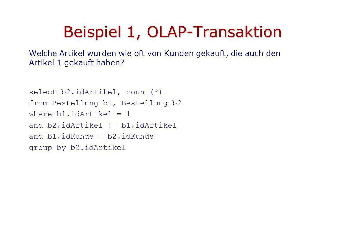Beispiel 1, OLAP-Transaktion Welche Artikel wurden wie oft von Kunden gekauft, die auch den Artikel 1 gekauft haben? select b2.idArtikel, count(*) fro