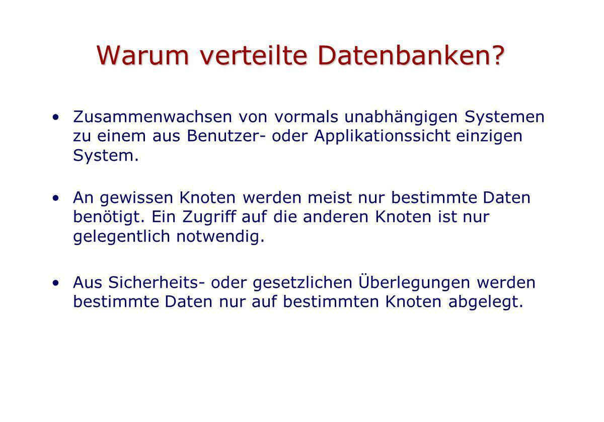 Warum verteilte Datenbanken? Zusammenwachsen von vormals unabhängigen Systemen zu einem aus Benutzer- oder Applikationssicht einzigen System. An gewis