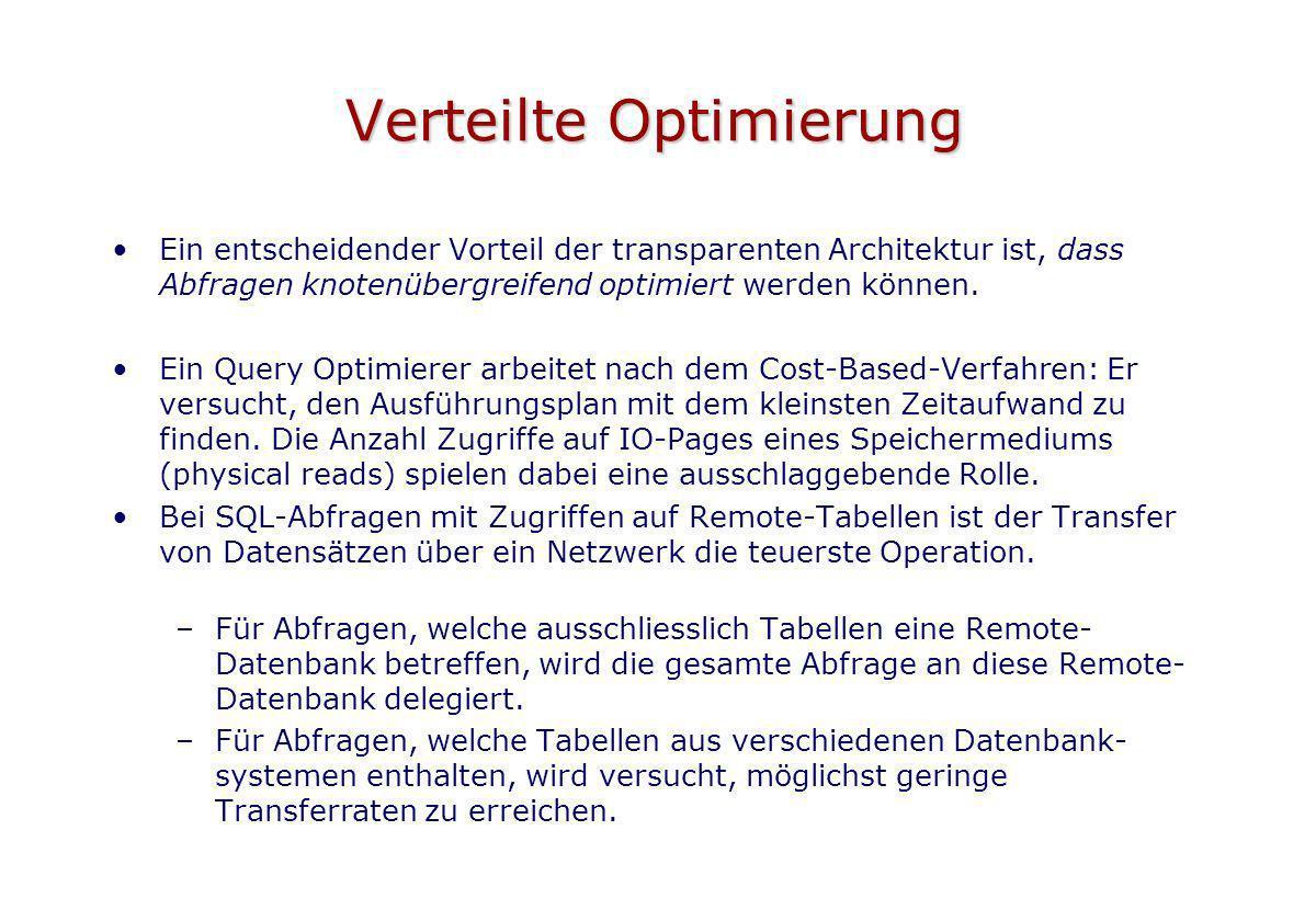 Verteilte Optimierung Ein entscheidender Vorteil der transparenten Architektur ist, dass Abfragen knotenübergreifend optimiert werden können. Ein Quer